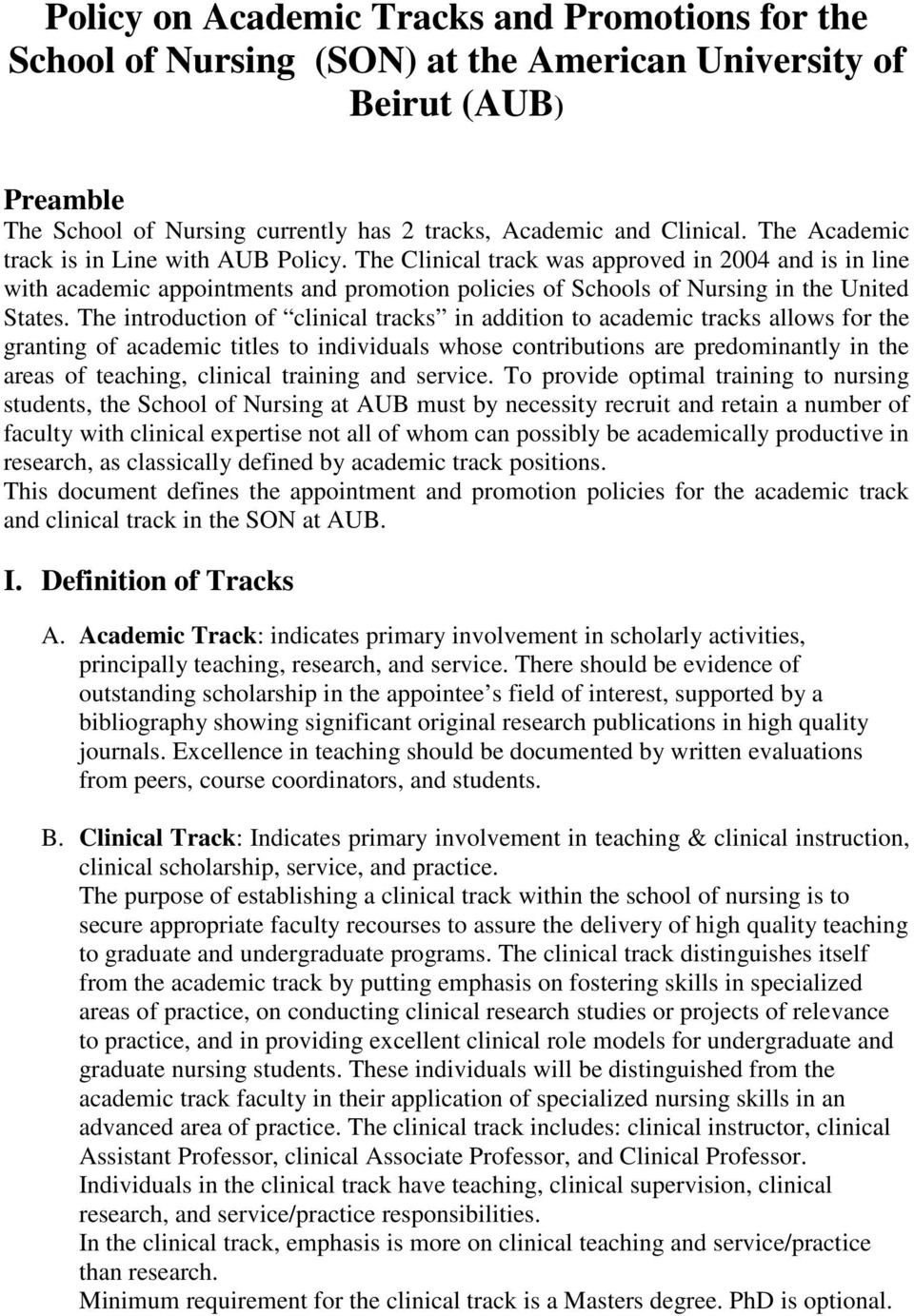 The introduction of clinical tracks in addition to academic tracks allows for the granting of academic titles to individuals whose contributions are predominantly in the areas of teaching, clinical