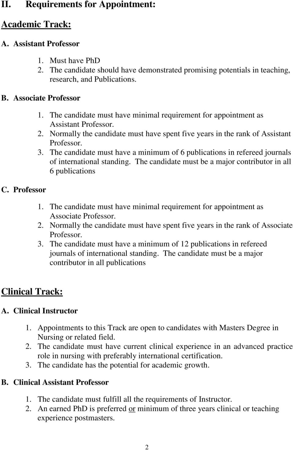 Normally the candidate must have spent five years in the rank of Assistant Professor. 3. The candidate must have a minimum of 6 publications in refereed journals of international standing.