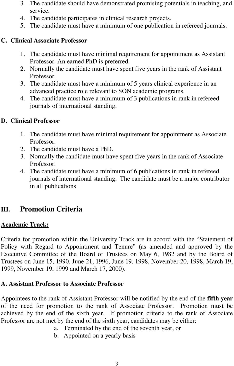 An earned PhD is preferred. 2. Normally the candidate must have spent five years in the rank of Assistant Professor. 3.