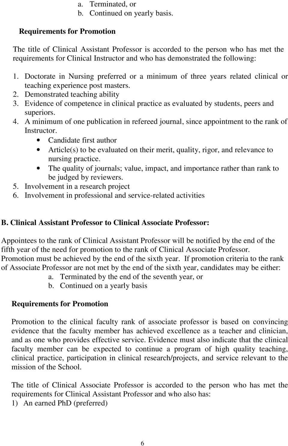 Doctorate in Nursing preferred or a minimum of three years related clinical or teaching experience post masters. 2. Demonstrated teaching ability 3.