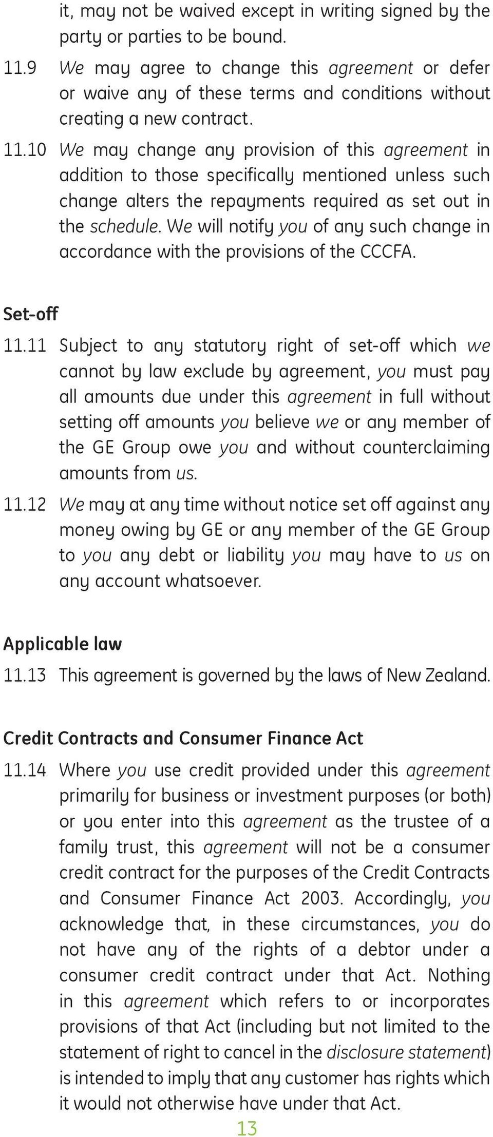 10 We may change any provision of this agreement in addition to those specifically mentioned unless such change alters the repayments required as set out in the schedule.