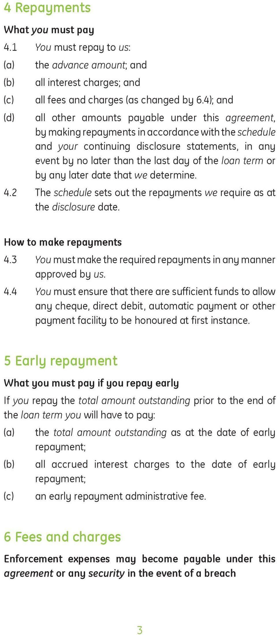 the loan term or by any later date that we determine. 4.2 The schedule sets out the repayments we require as at the disclosure date. How to make repayments 4.