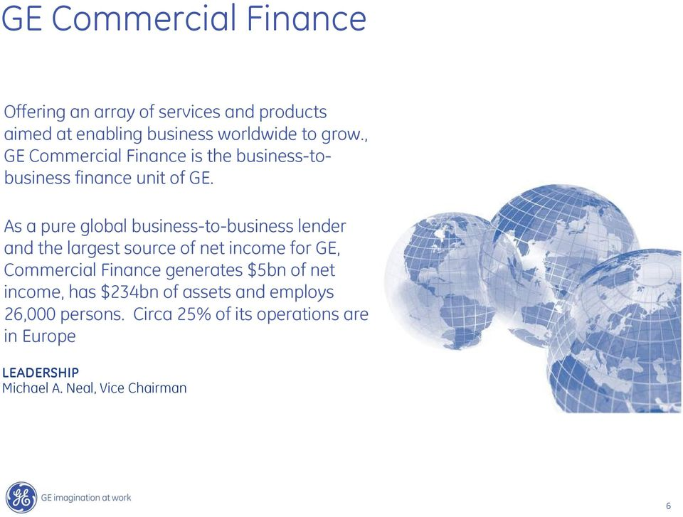 As a pure global business-to-business lender and the largest source of net income for GE, Commercial Finance