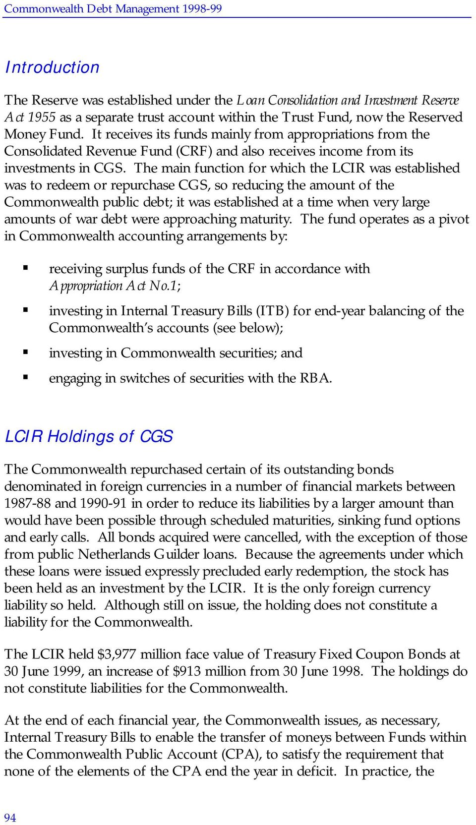 The main function for which the LCIR was established was to redeem or repurchase CGS, so reducing the amount of the Commonwealth public debt; it was established at a time when very large amounts of