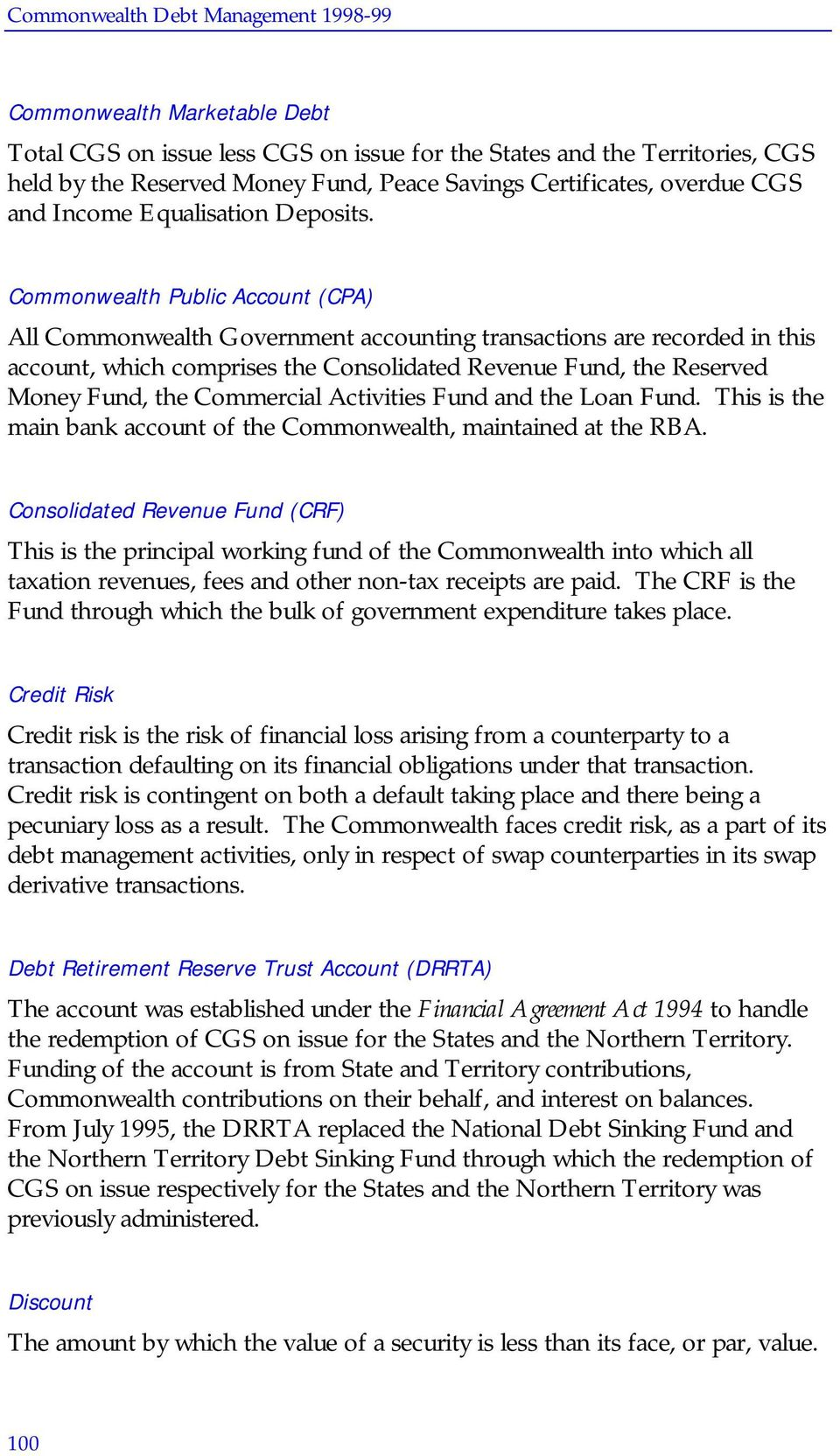 Commonwealth Public Account (CPA) All Commonwealth Government accounting transactions are recorded in this account, which comprises the Consolidated Revenue Fund, the Reserved Money Fund, the