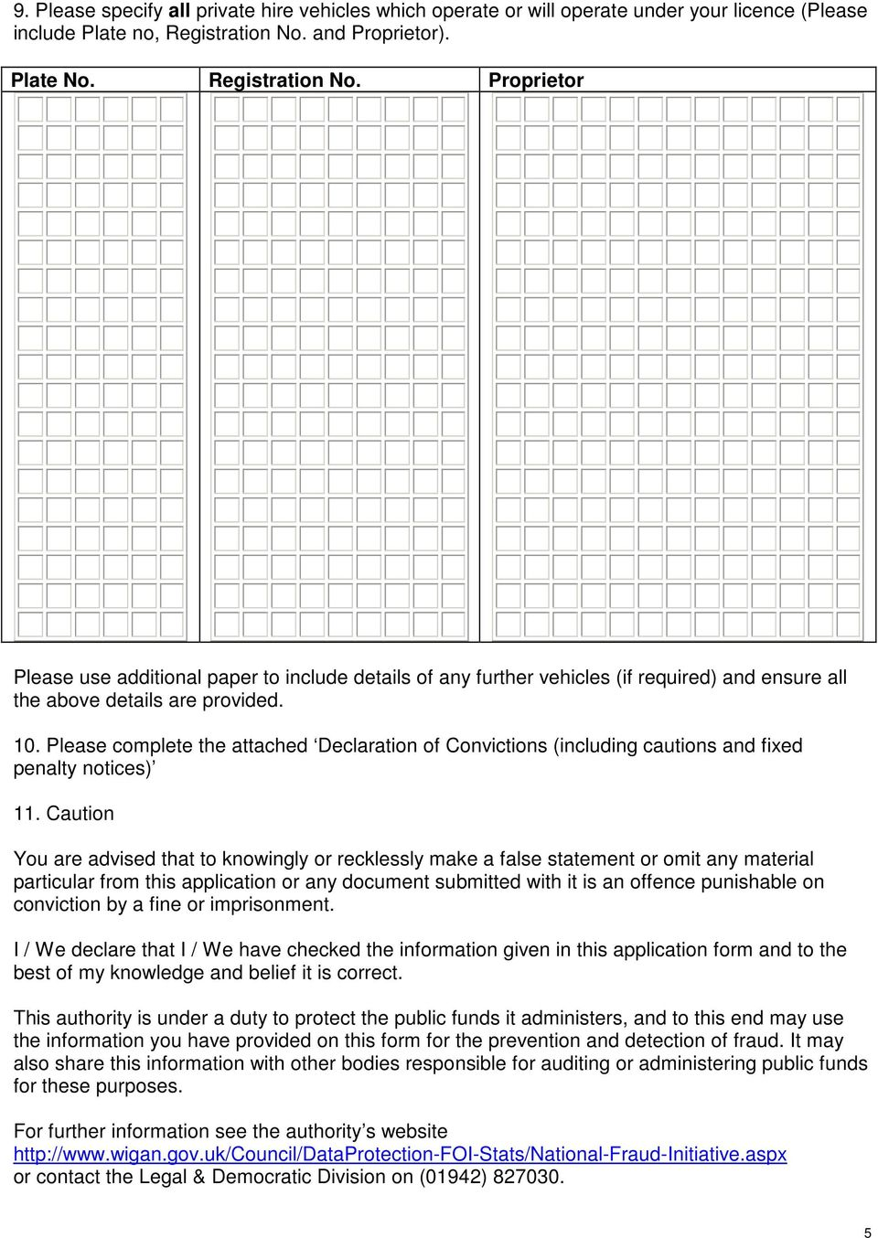Please complete the attached Declaration of Convictions (including cautions and fixed penalty notices) 11.