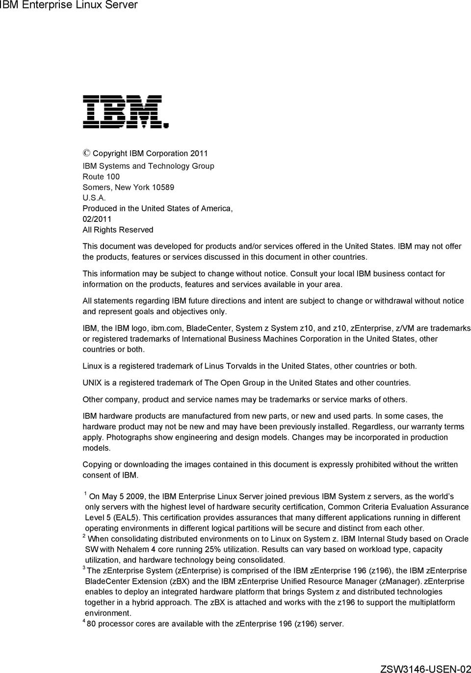 IBM may not offer the products, features or services discussed in this document in other countries. This information may be subject to change without notice.