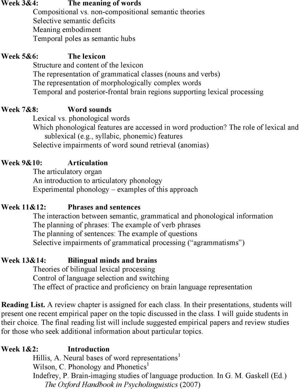 grammatical classes (nouns and verbs) The representation of morphologically complex words Temporal and posterior-frontal brain regions supporting lexical processing Week 7&8: Word sounds Lexical vs.