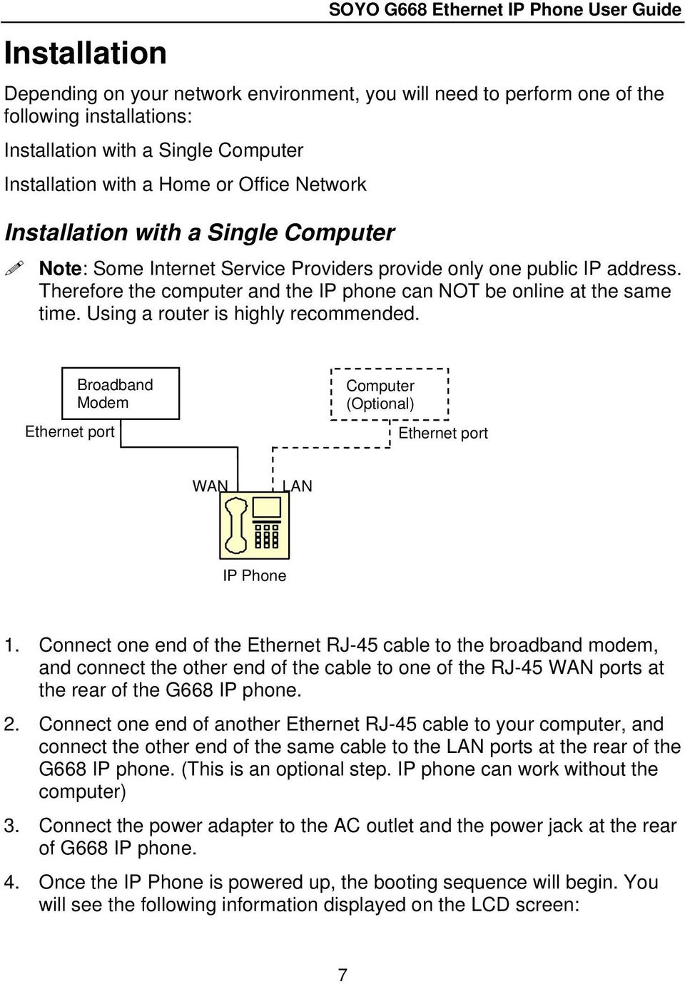 Therefore the computer and the IP phone can NOT be online at the same time. Using a router is highly recommended. Broadband Modem Ethernet port Computer (Optional) Ethernet port WAN LAN IP Phone 1.