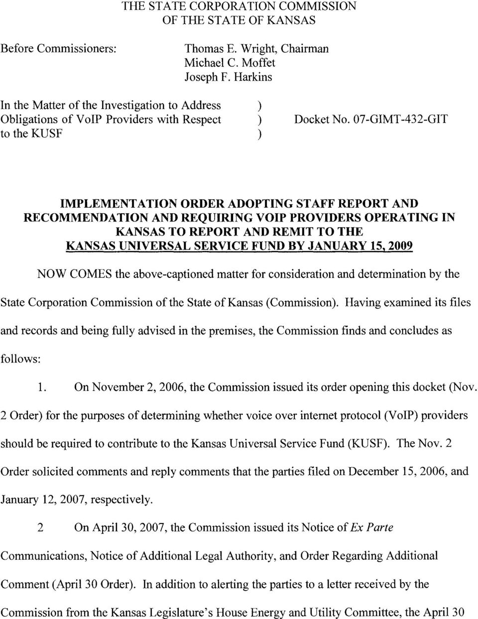 07-GIMT-432-GIT IMPLEMENTATION ORDER ADOPTING STAFF REPORT AND RECOMMENDATION AND REQUIRING VOIP PROVIDERS OPERATING IN KANSAS TO REPORT AND REMIT TO THE KANSAS UNIVERSAL SERVICE FUND BY JANUARY 15,