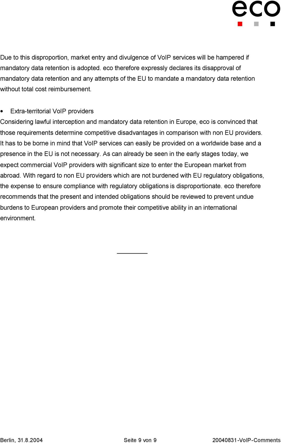 Extra-territorial VoIP providers Considering lawful interception and mandatory data retention in Europe, eco is convinced that those requirements determine competitive disadvantages in comparison