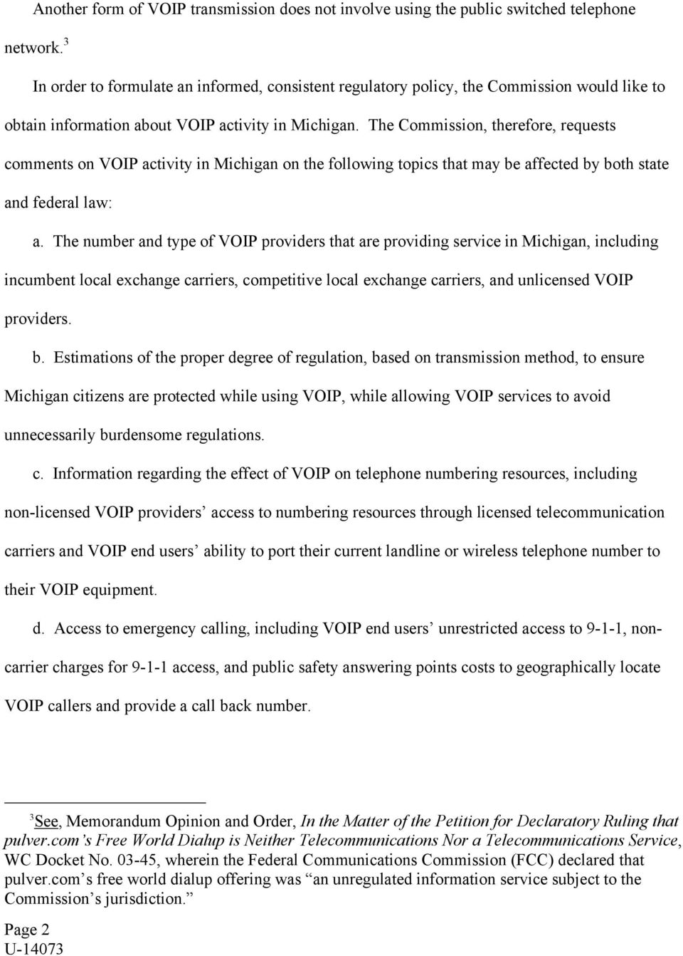 The Commission, therefore, requests comments on VOIP activity in Michigan on the following topics that may be affected by both state and federal law: a.