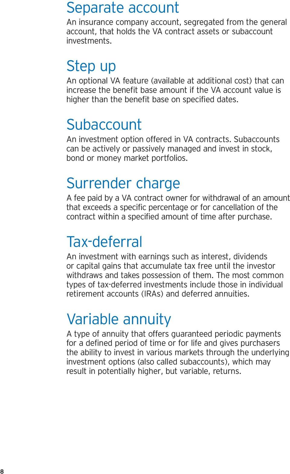 Subaccount An investment option offered in VA contracts. Subaccounts can be actively or passively managed and invest in stock, bond or money market portfolios.