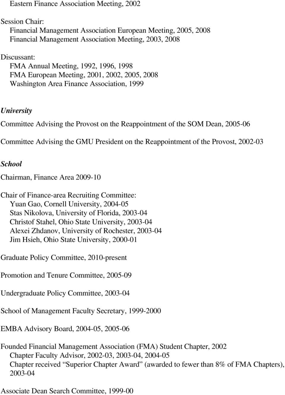 2005-06 Committee Advising the GMU President on the Reappointment of the Provost, 2002-03 School Chairman, Finance Area 2009-10 Chair of Finance-area Recruiting Committee: Yuan Gao, Cornell