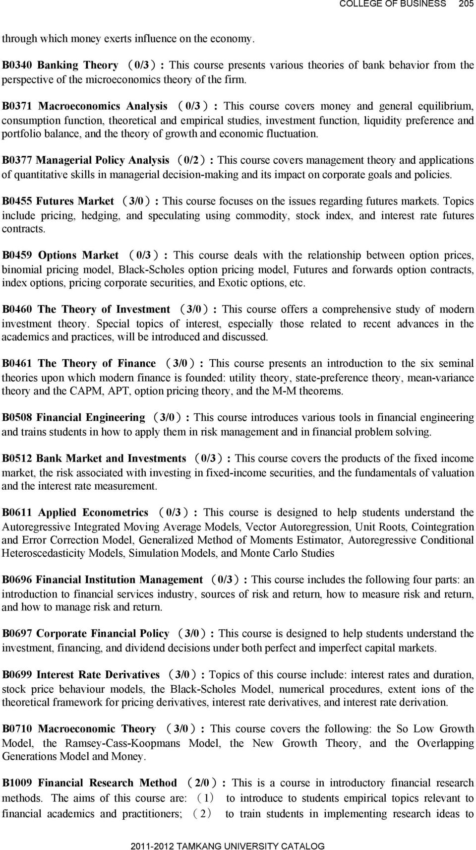 B0371 Macroeconomics Analysis (0/3): This course covers money and general equilibrium, consumption function, theoretical and empirical studies, investment function, liquidity preference and portfolio