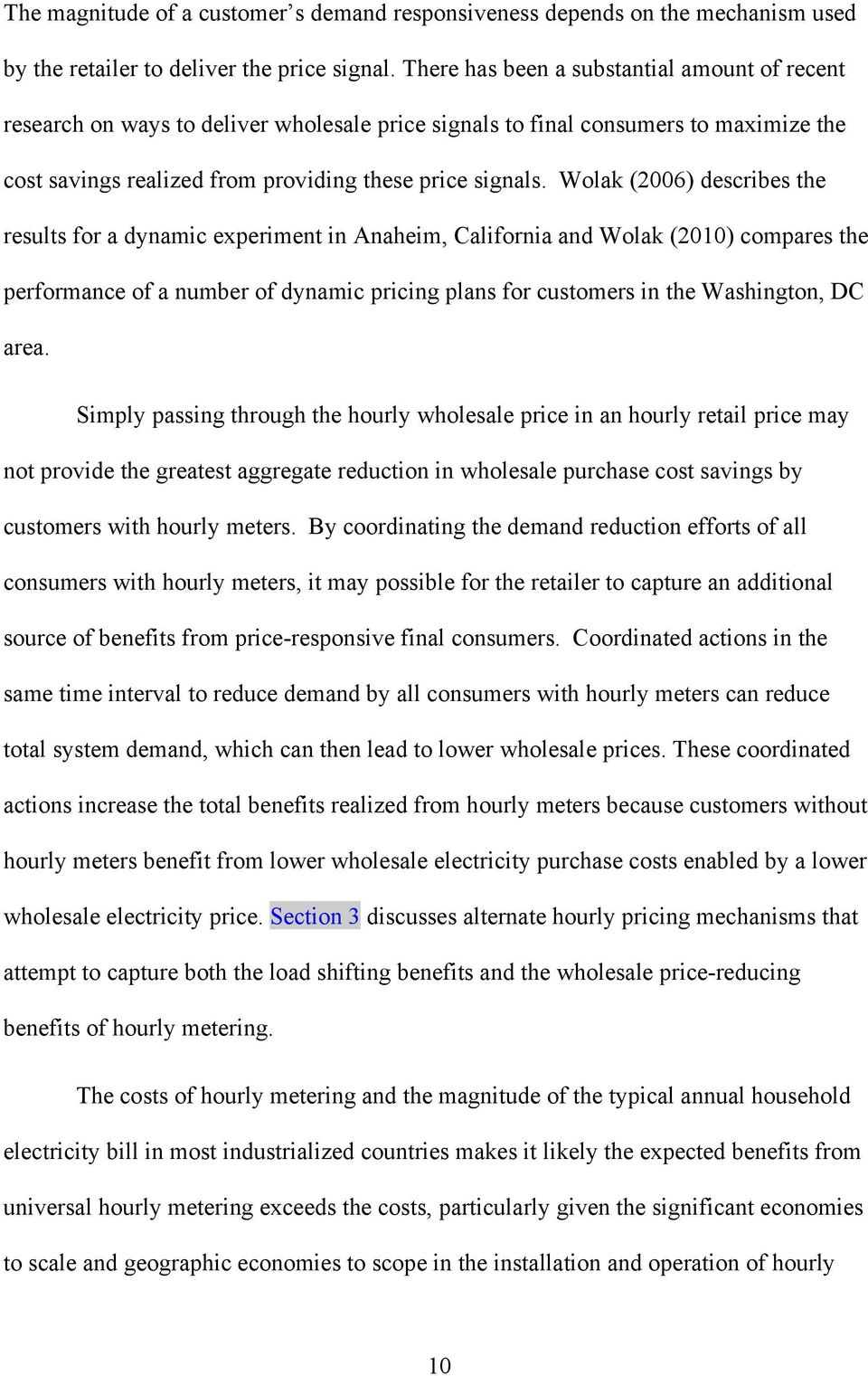 Wolak (2006) describes the results for a dynamic experiment in Anaheim, California and Wolak (2010) compares the performance of a number of dynamic pricing plans for customers in the Washington, DC