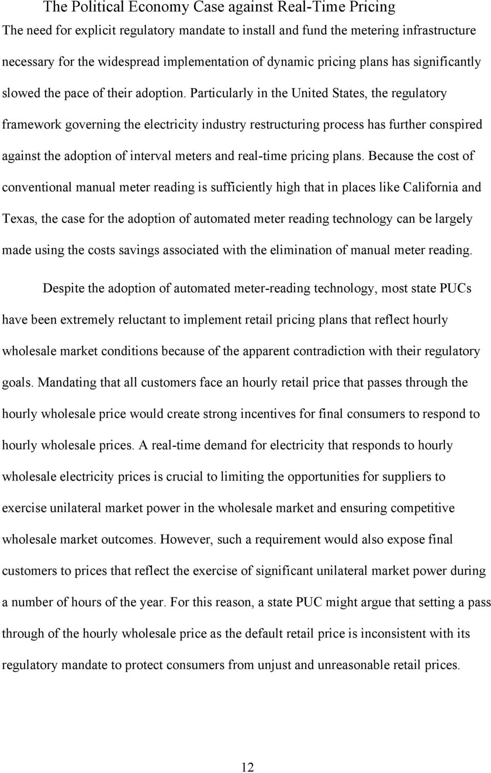 Particularly in the United States, the regulatory framework governing the electricity industry restructuring process has further conspired against the adoption of interval meters and real-time