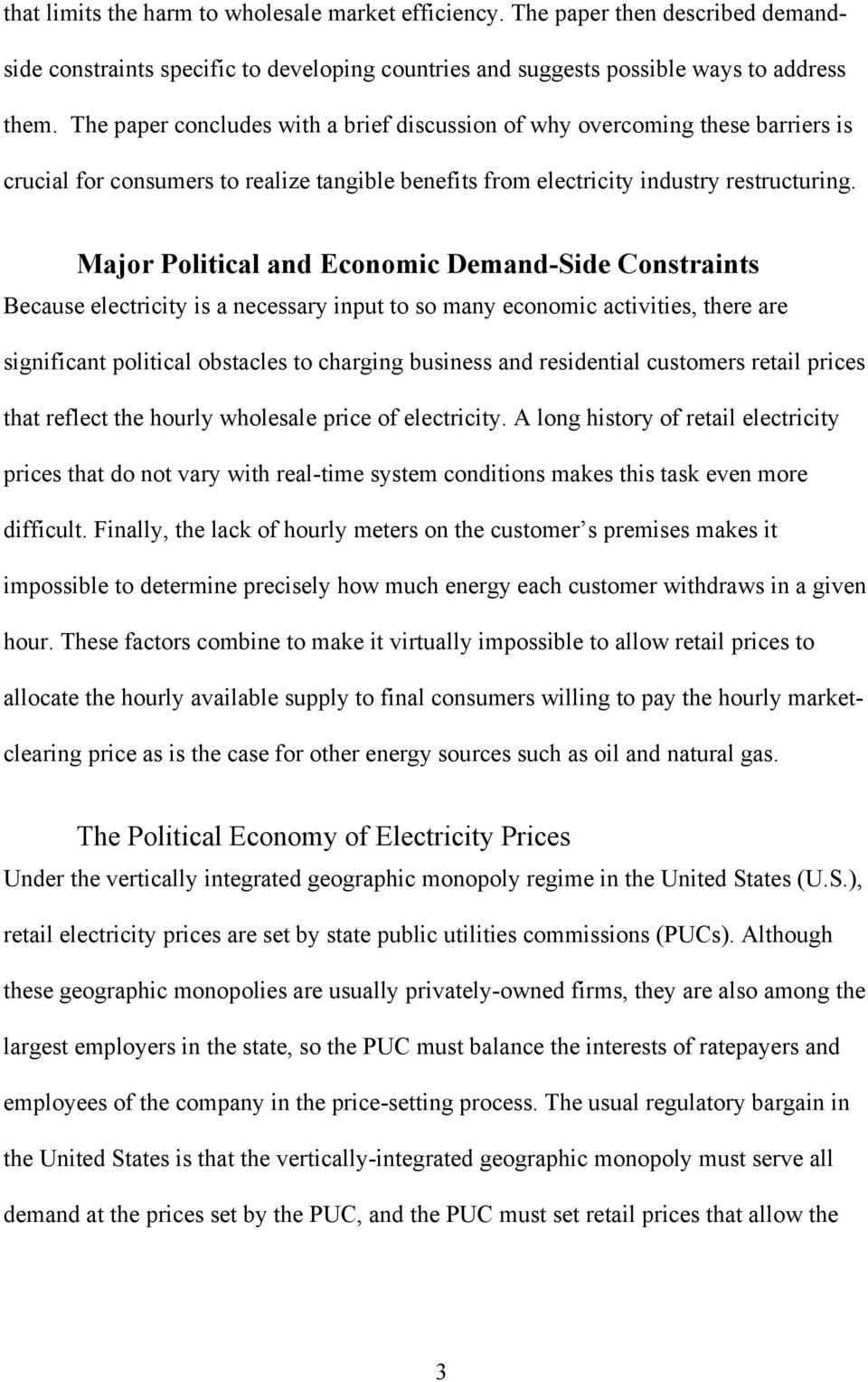 Major Political and Economic Demand-Side Constraints Because electricity is a necessary input to so many economic activities, there are significant political obstacles to charging business and