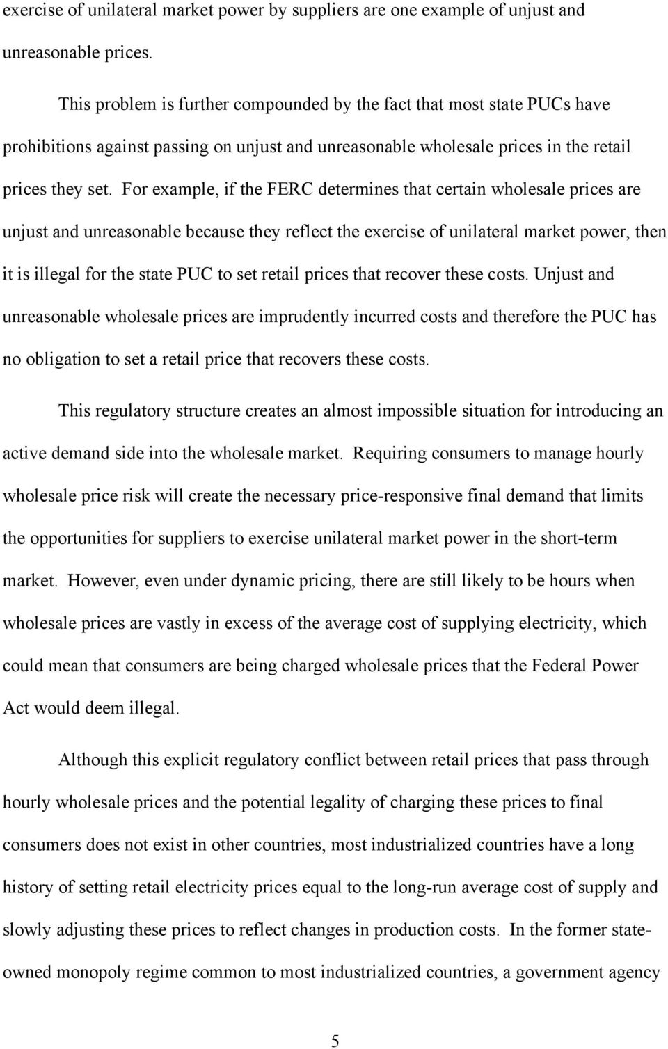 For example, if the FERC determines that certain wholesale prices are unjust and unreasonable because they reflect the exercise of unilateral market power, then it is illegal for the state PUC to set