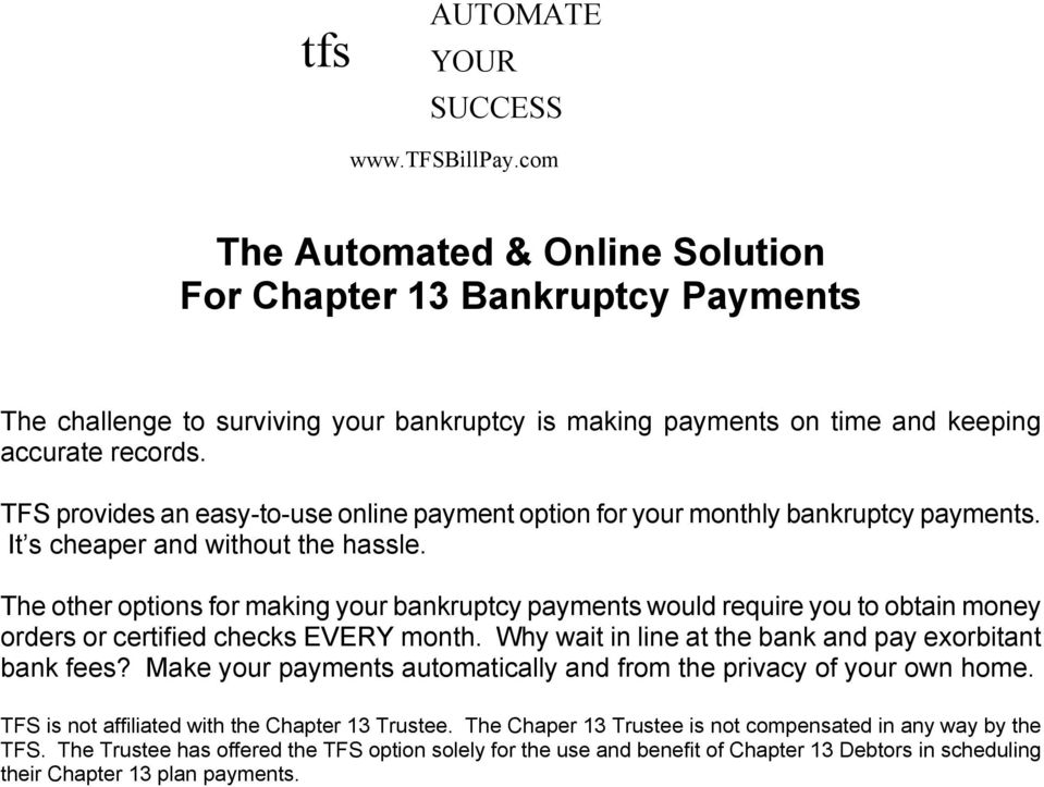 TFS provides an easy-to-use online payment option for your monthly bankruptcy payments. It s cheaper and without the hassle.
