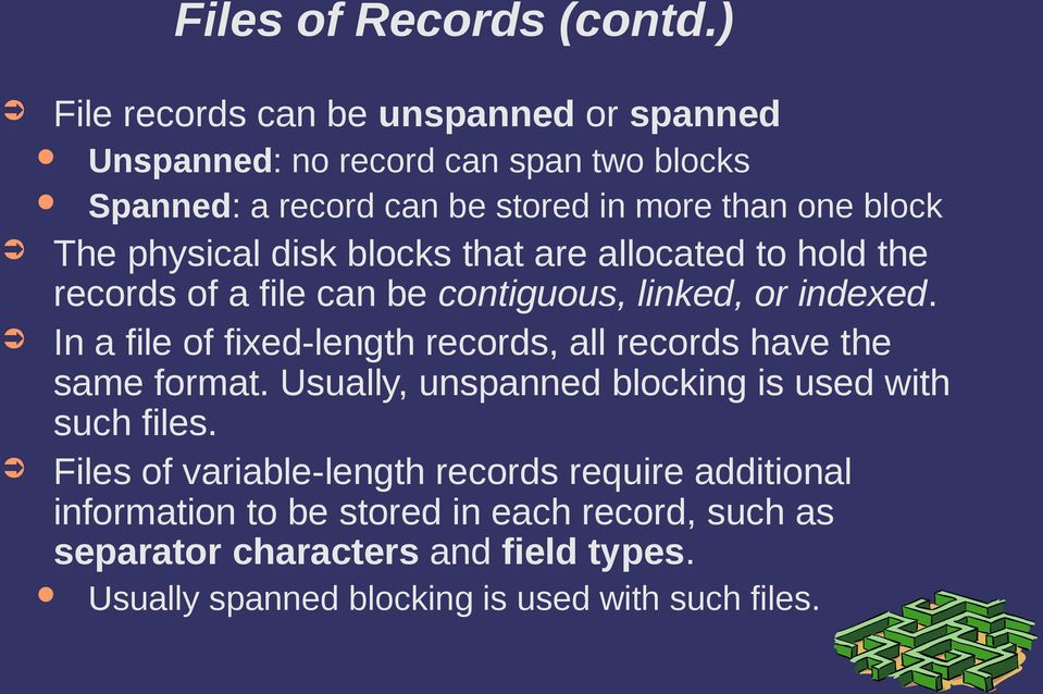 physical disk blocks that are allocated to hold the records of a file can be contiguous, linked, or indexed.