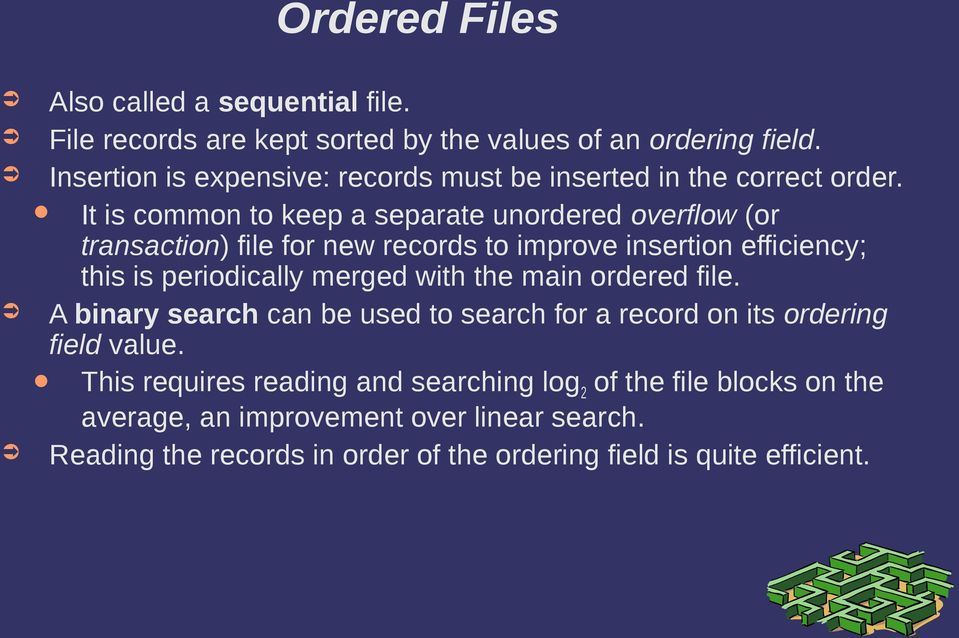 It is common to keep a separate unordered overflow (or transaction) file for new records to improve insertion efficiency; this is periodically merged with