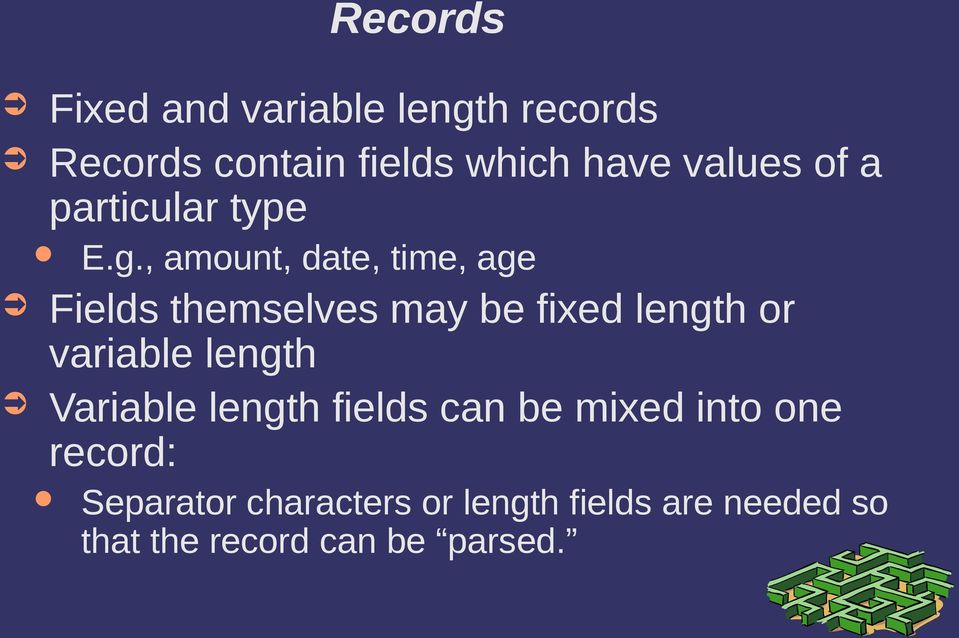 , amount, date, time, age Fields themselves may be fixed length or variable