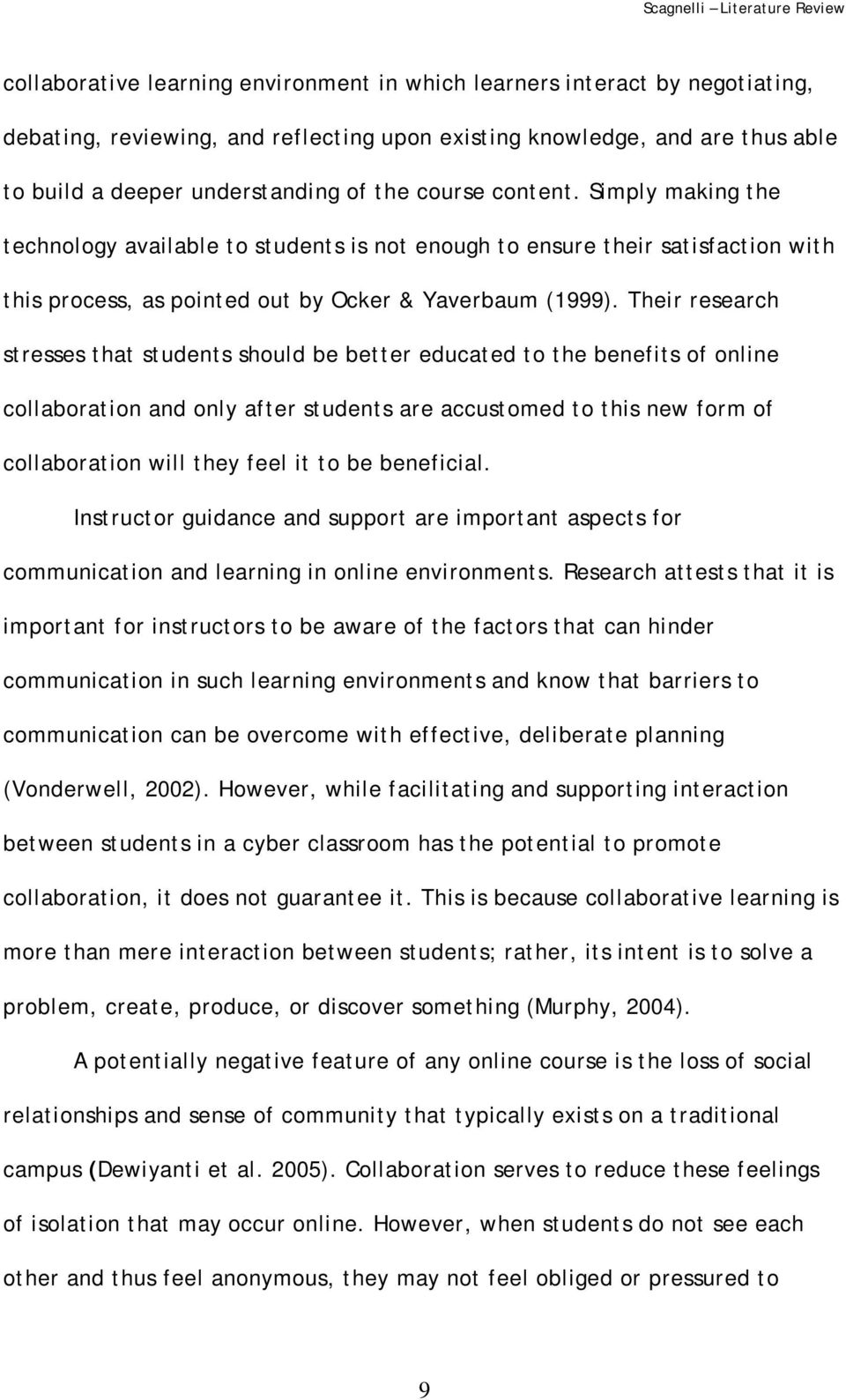 Their research stresses that students should be better educated to the benefits of online collaboration and only after students are accustomed to this new form of collaboration will they feel it to