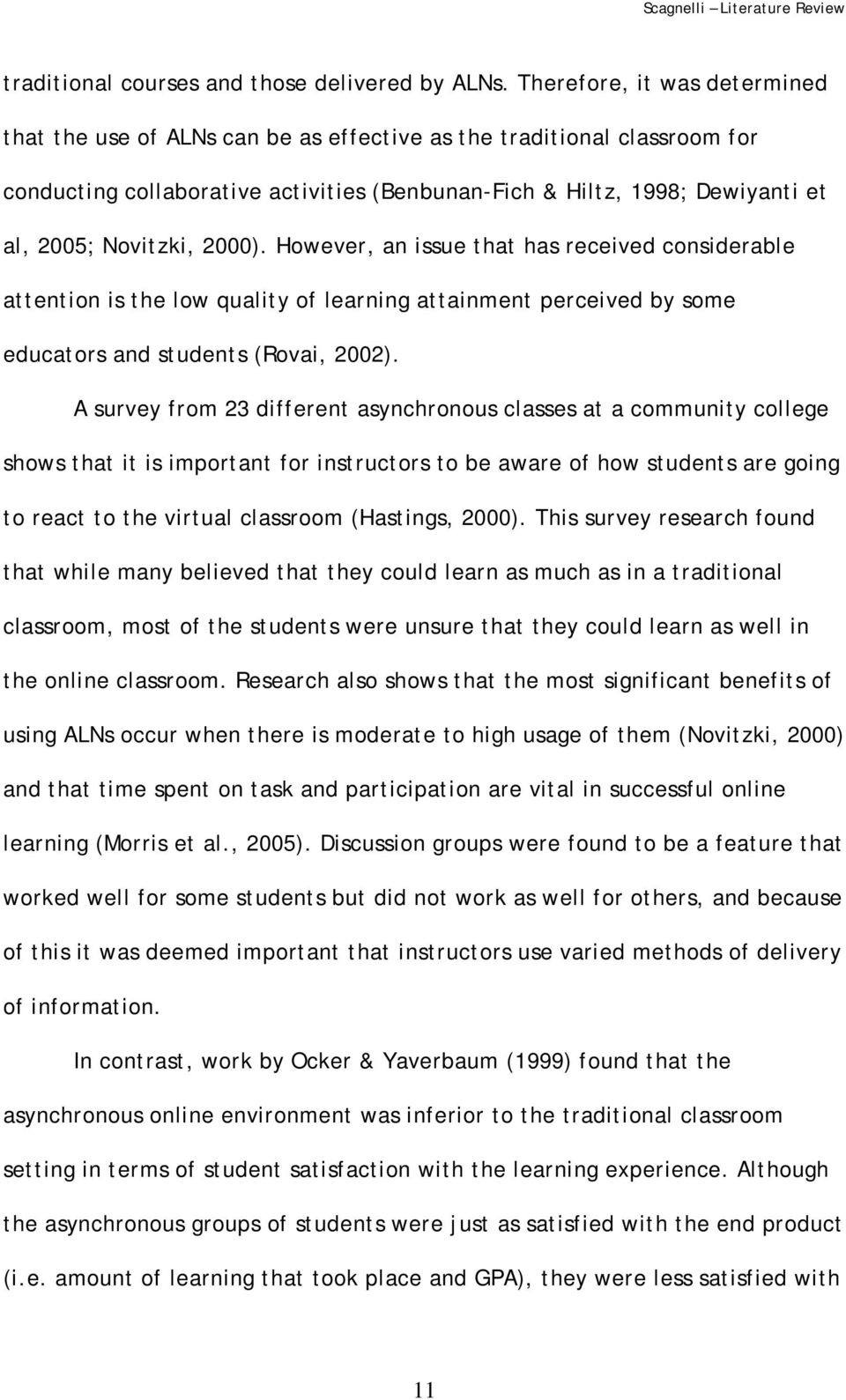 Novitzki, 2000). However, an issue that has received considerable attention is the low quality of learning attainment perceived by some educators and students (Rovai, 2002).