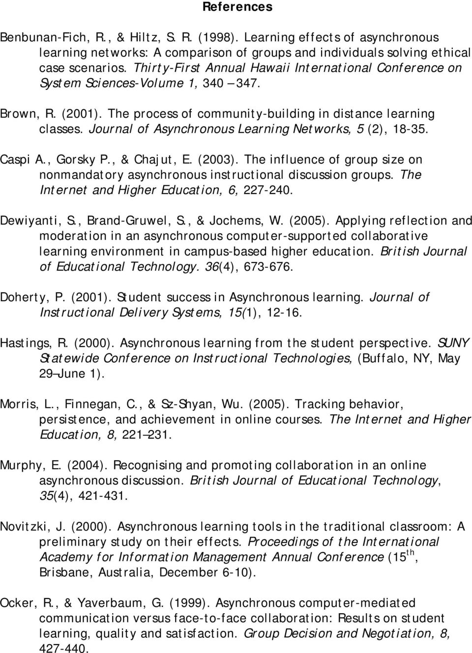Journal of Asynchronous Learning Networks, 5 (2), 18-35. Caspi A., Gorsky P., & Chajut, E. (2003). The influence of group size on nonmandatory asynchronous instructional discussion groups.