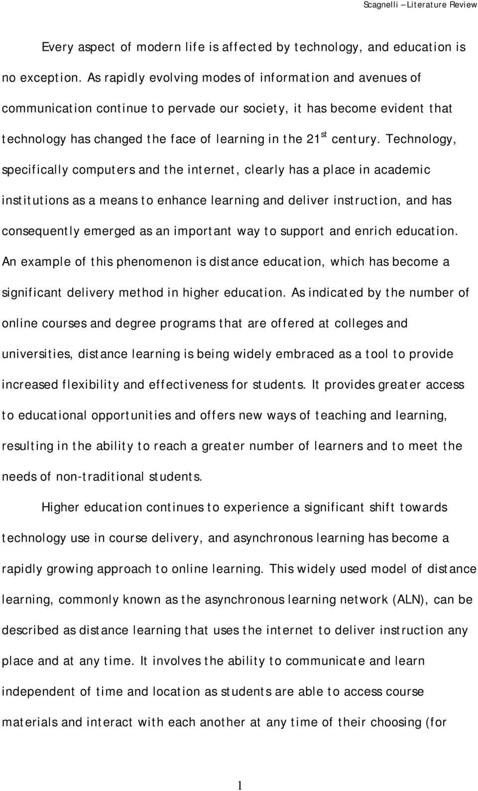 Technology, specifically computers and the internet, clearly has a place in academic institutions as a means to enhance learning and deliver instruction, and has consequently emerged as an important