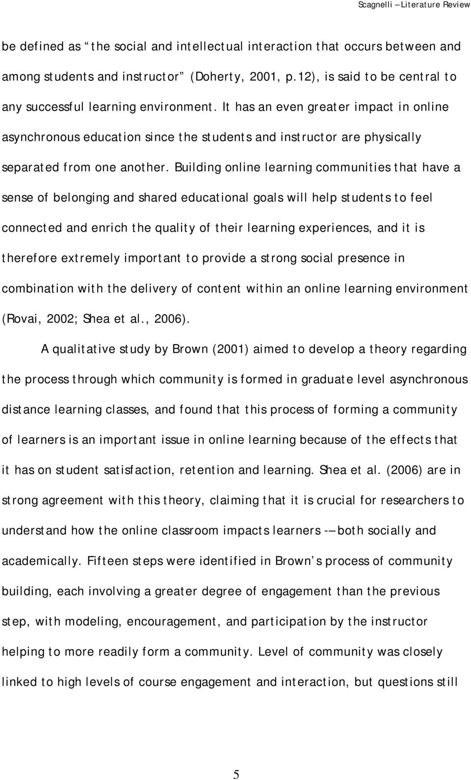 Building online learning communities that have a sense of belonging and shared educational goals will help students to feel connected and enrich the quality of their learning experiences, and it is