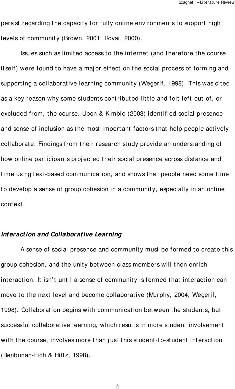 (Wegerif, 1998). This was cited as a key reason why some students contributed little and felt left out of, or excluded from, the course.