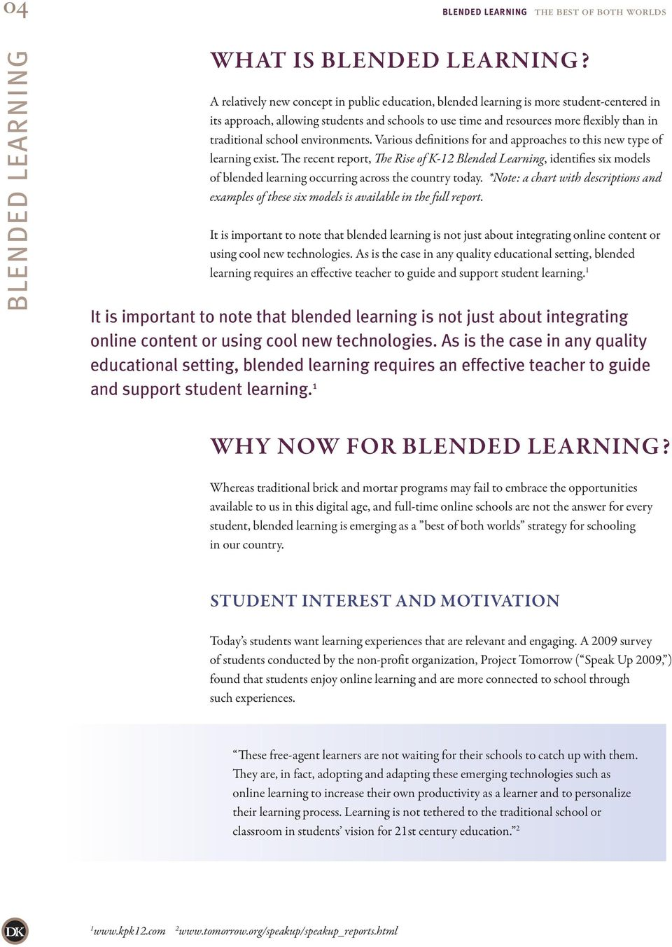 school environments. Various definitions for and approaches to this new type of learning exist.