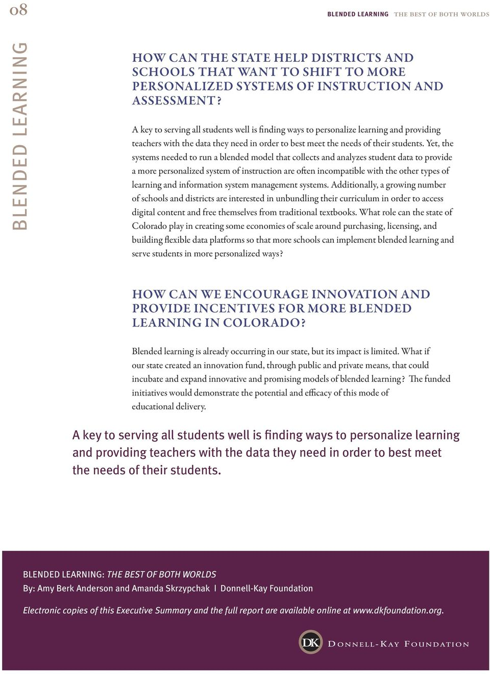 Yet, the systems needed to run a blended model that collects and analyzes student data to provide a more personalized system of instruction are often incompatible with the other types of learning and
