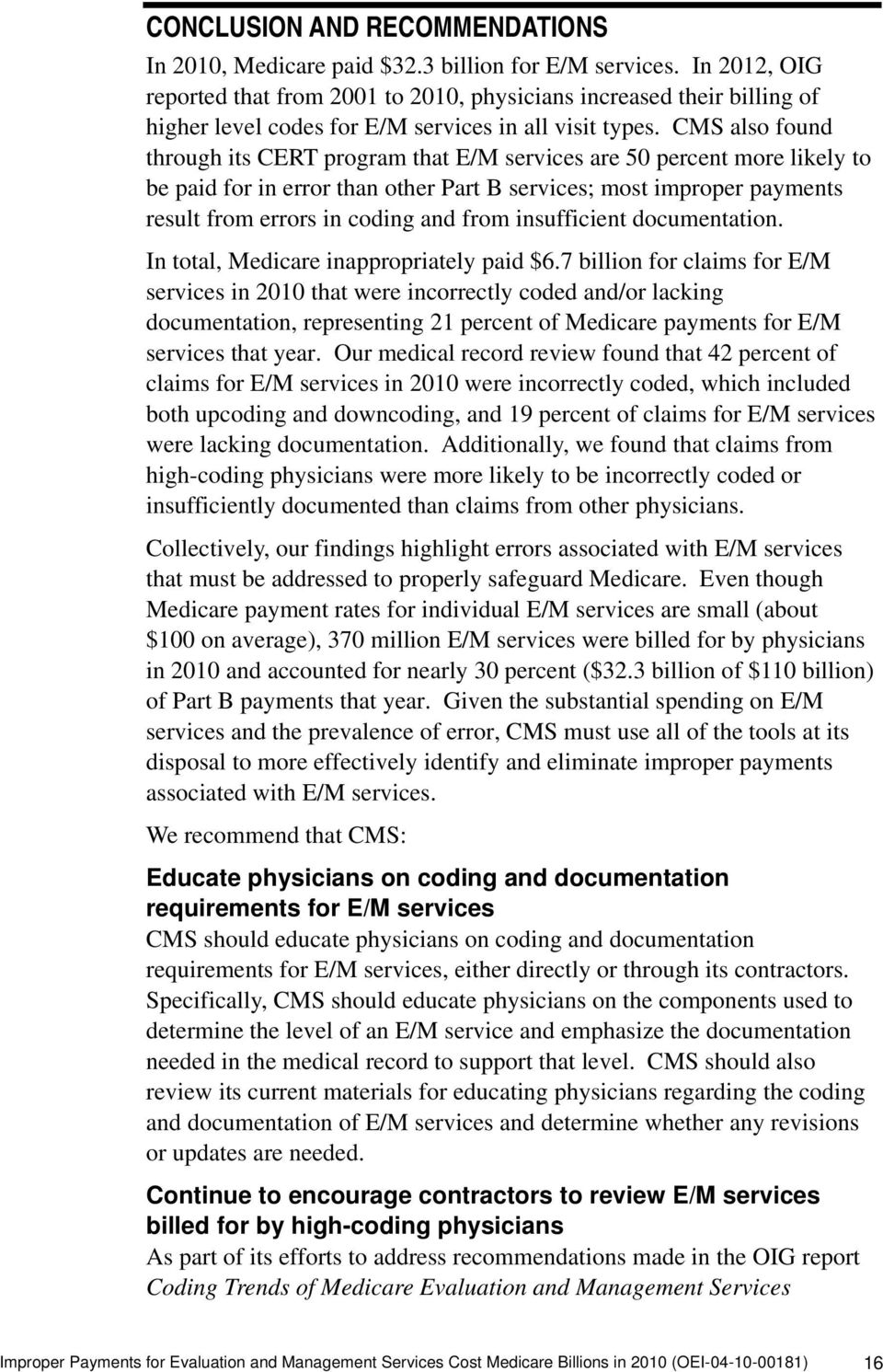 CMS also found through its CERT program that E/M services are 50 percent more likely to be paid for in error than other Part B services; most improper payments result from errors in coding and from