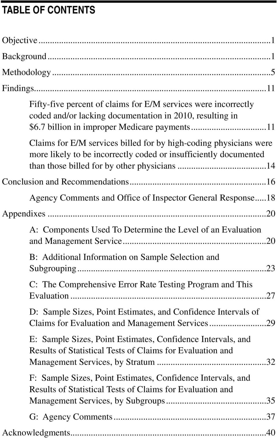 ..11 Claims for E/M services billed for by high-coding physicians were more likely to be incorrectly coded or insufficiently documented than those billed for by other physicians.