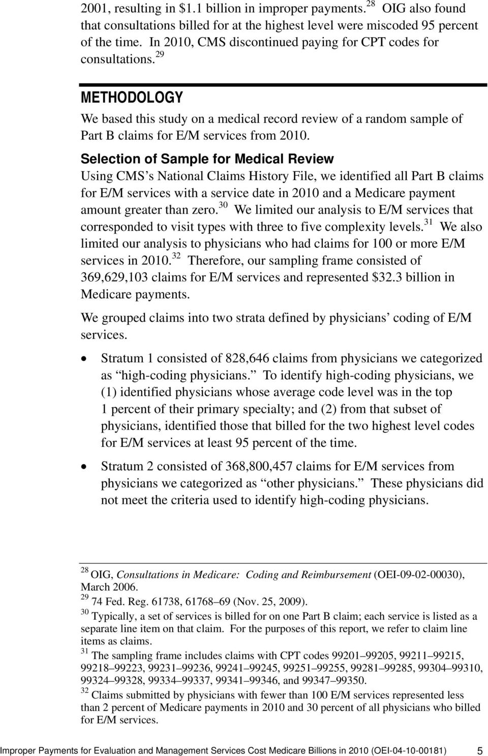 Selection of Sample for Medical Review Using CMS s National Claims History File, we identified all Part B claims for E/M services with a service date in 2010 and a Medicare payment amount greater