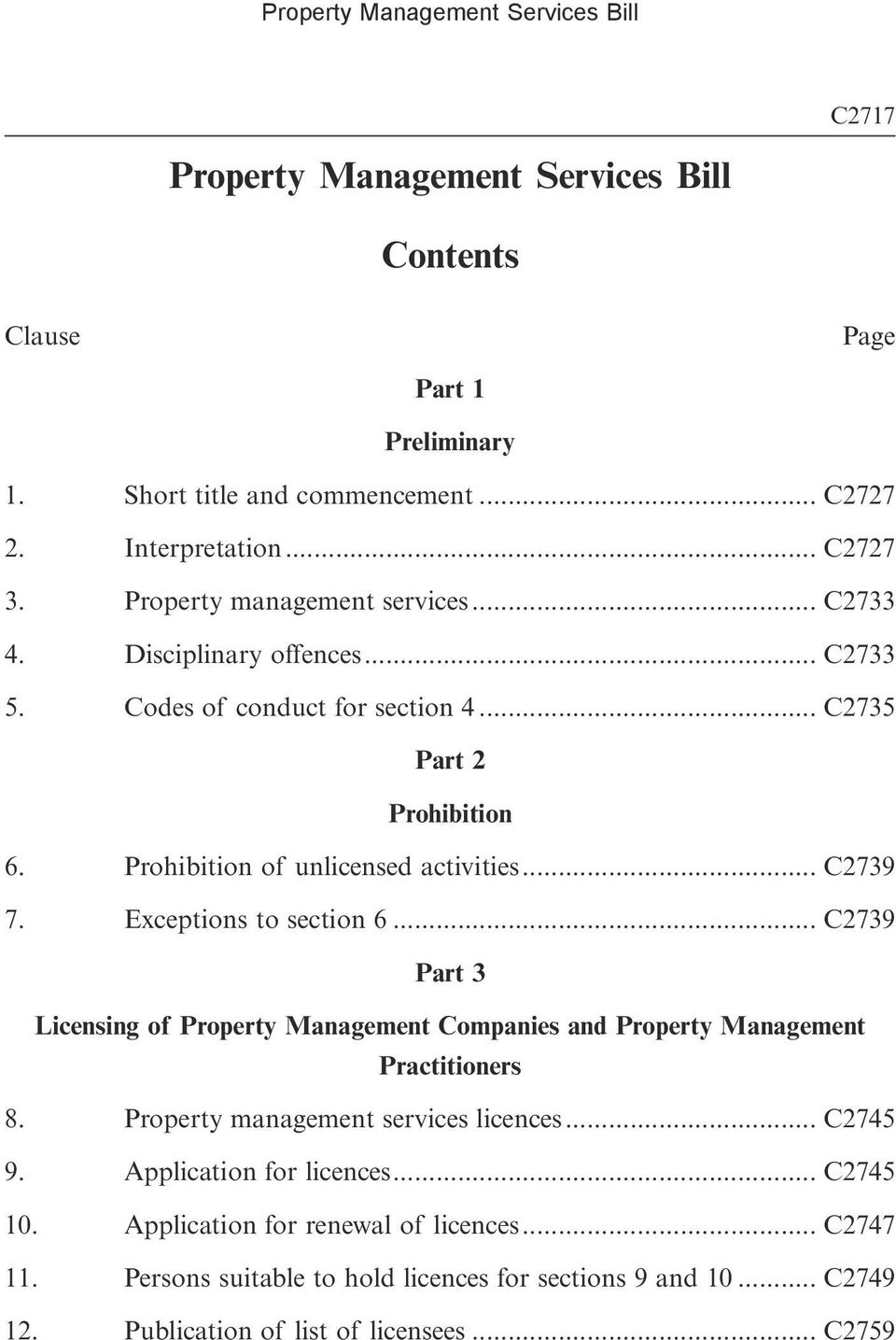 .. C2739 7. Exceptions to section 6... C2739 Part 3 Licensing of Property Management Companies and Property Management Practitioners 8. Property management services licences.