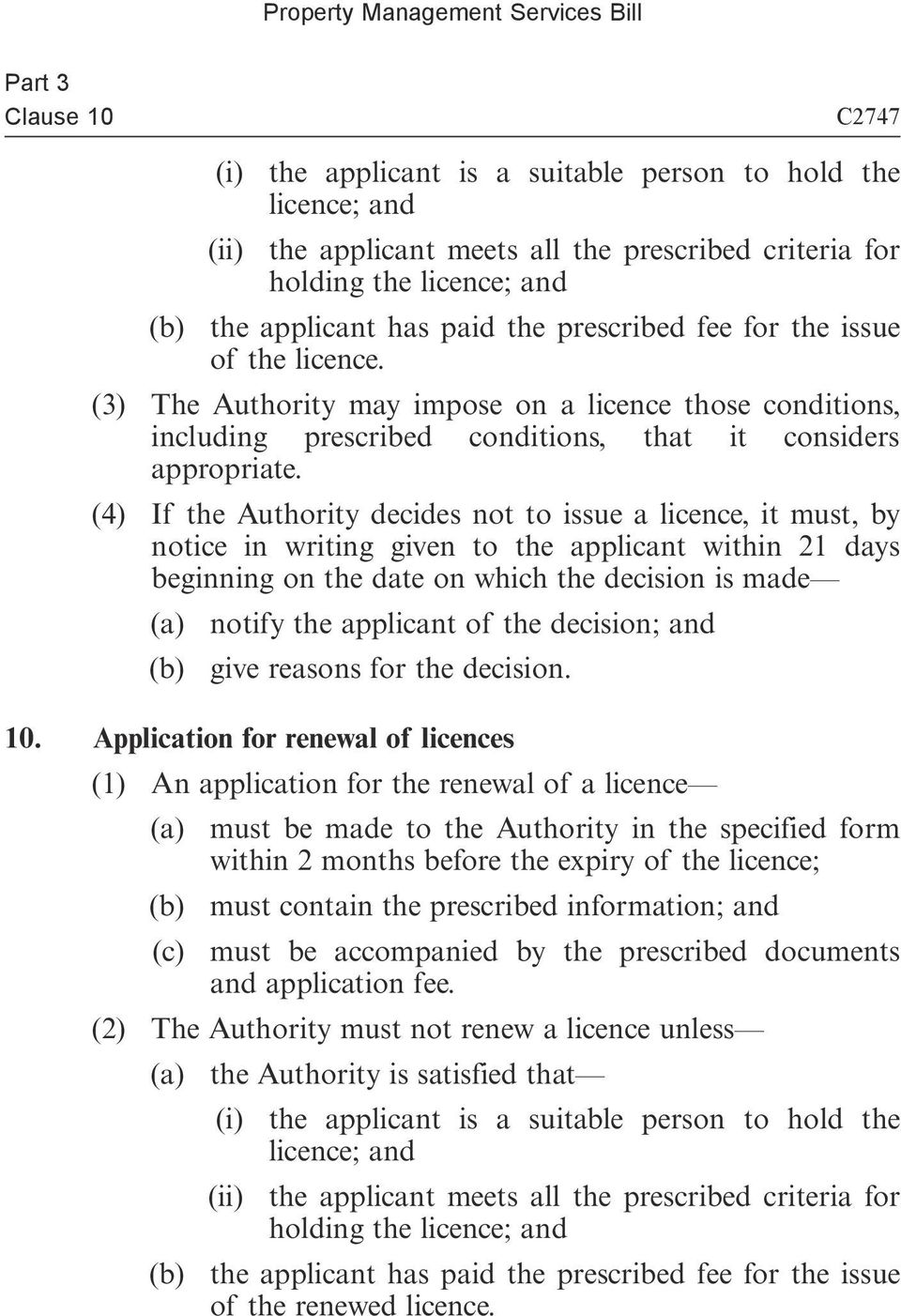 (4) If the Authority decides not to issue a licence, it must, by notice in writing given to the applicant within 21 days beginning on the date on which the decision is made (a) notify the applicant