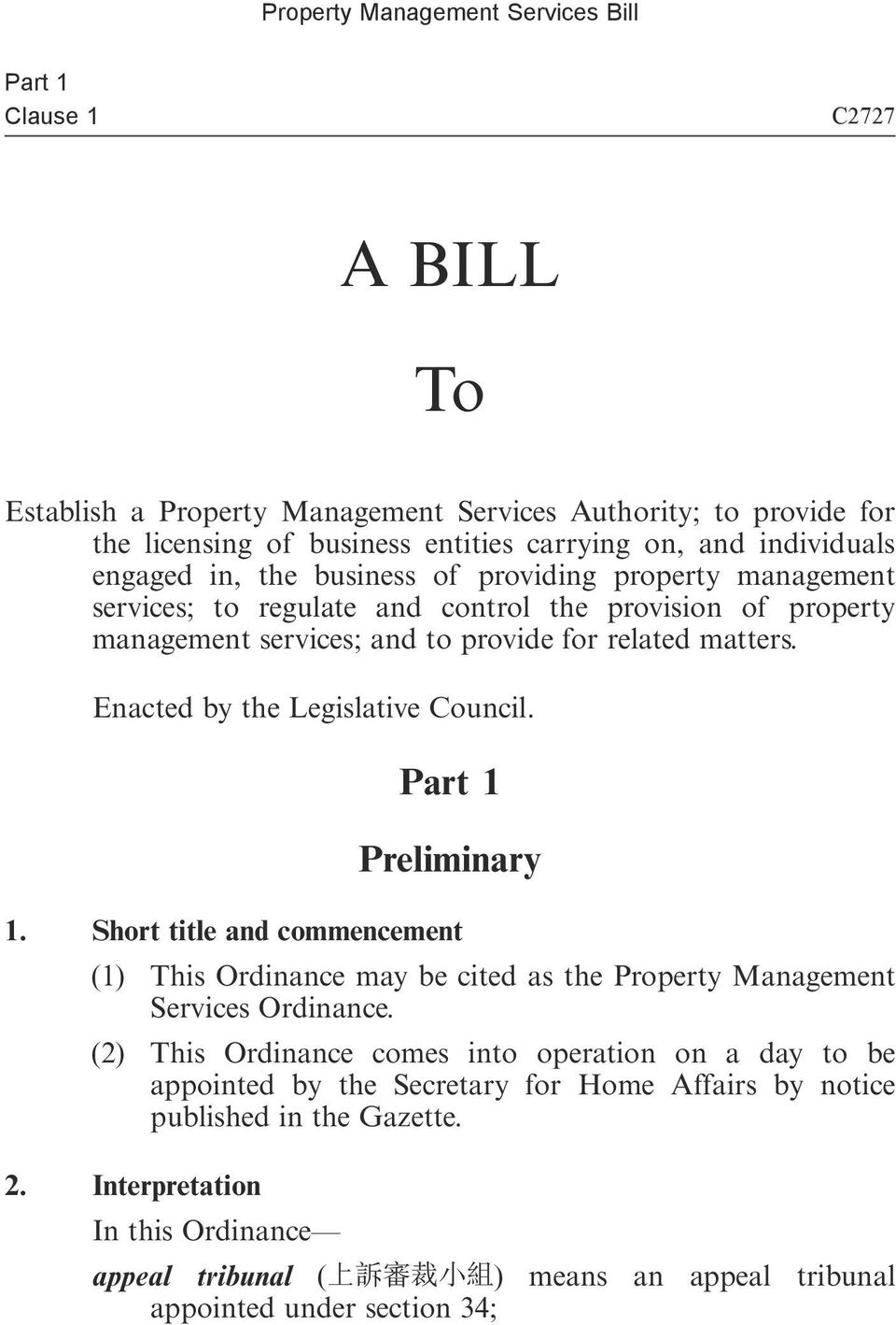 Enacted by the Legislative Council. Part 1 Preliminary 1. Short title and commencement (1) This Ordinance may be cited as the Property Management Services Ordinance.