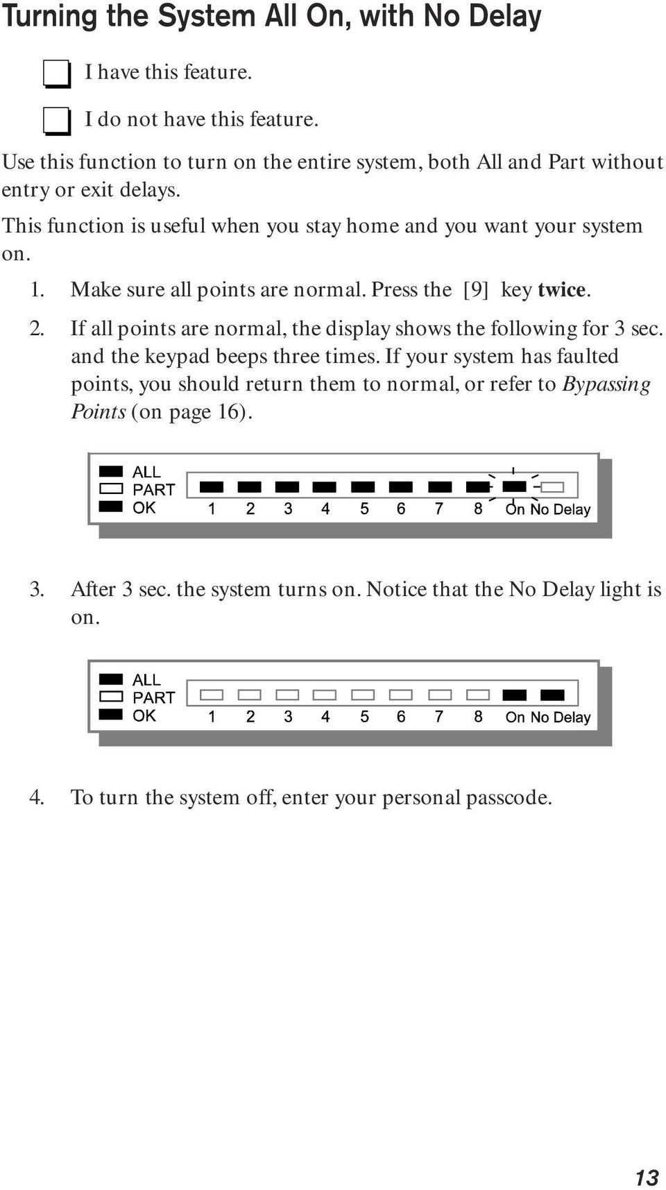 1. Make sure all points are normal. Press the [9] key twice. 2. If all points are normal, the display shows the following for 3 sec. and the keypad beeps three times.