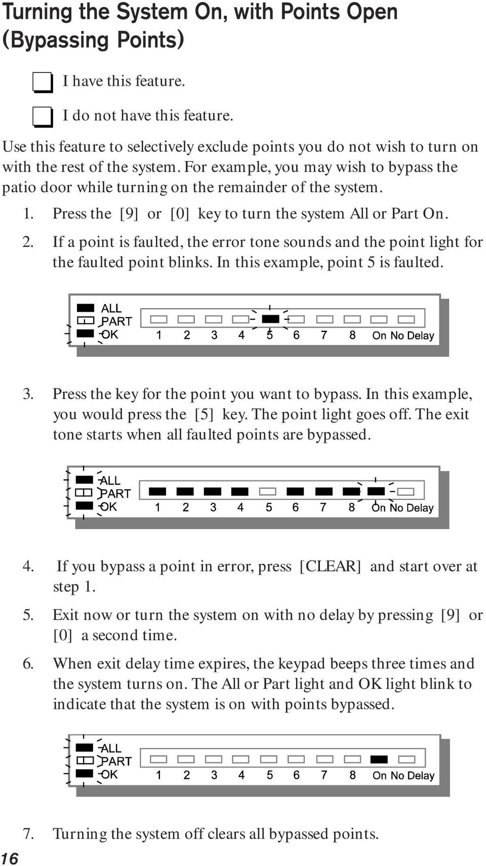 1. Press the [9] or [0] key to turn the system All or Part On. 2. If a point is faulted, the error tone sounds and the point light for the faulted point blinks. In this example, point 5 is faulted. 3.