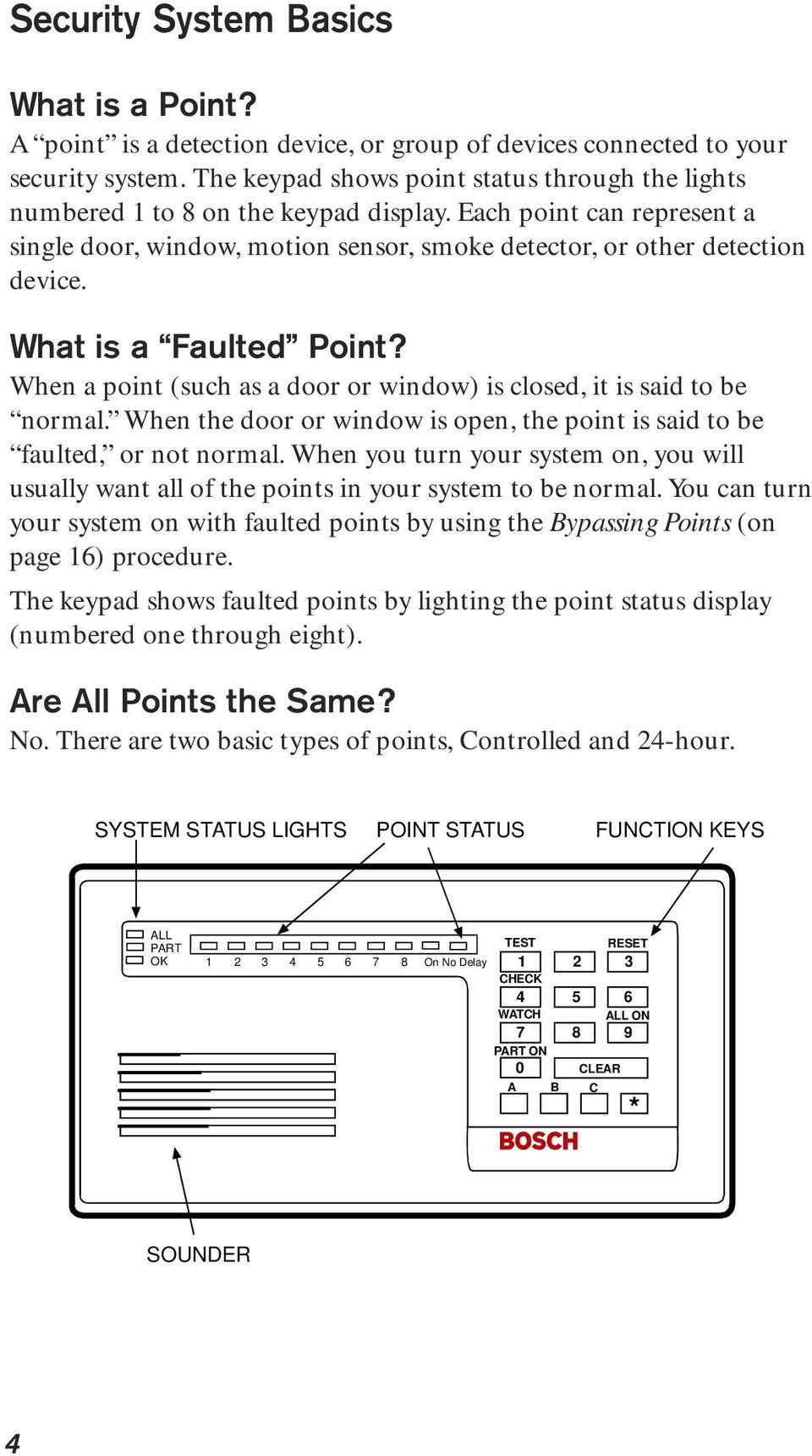 What is a Faulted Point? When a point (such as a door or window) is closed, it is said to be normal. When the door or window is open, the point is said to be faulted, or not normal.