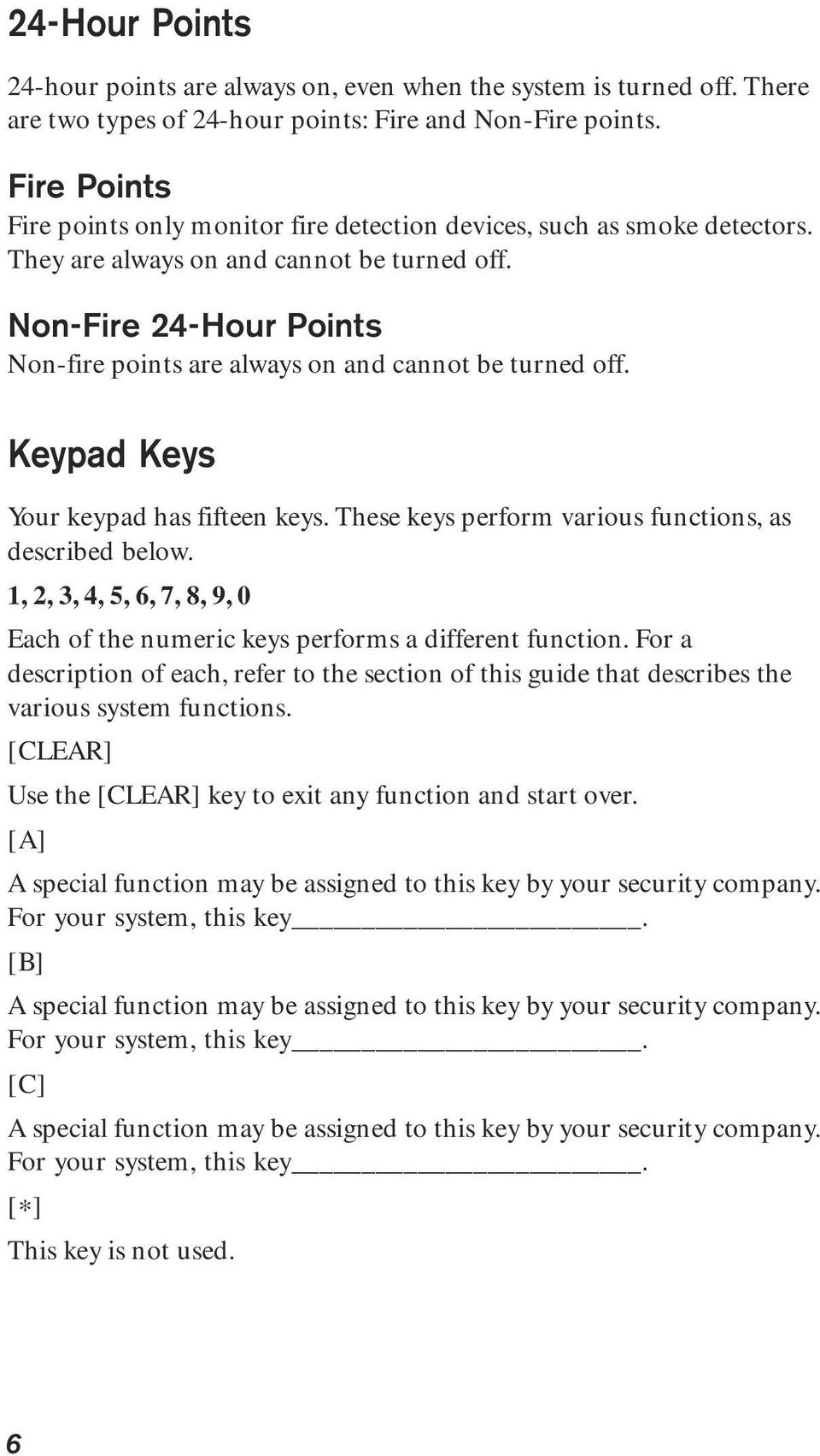 Non-Fire 24-Hour Points Non-fire points are always on and cannot be turned off. Keypad Keys Your keypad has fifteen keys. These keys perform various functions, as described below.