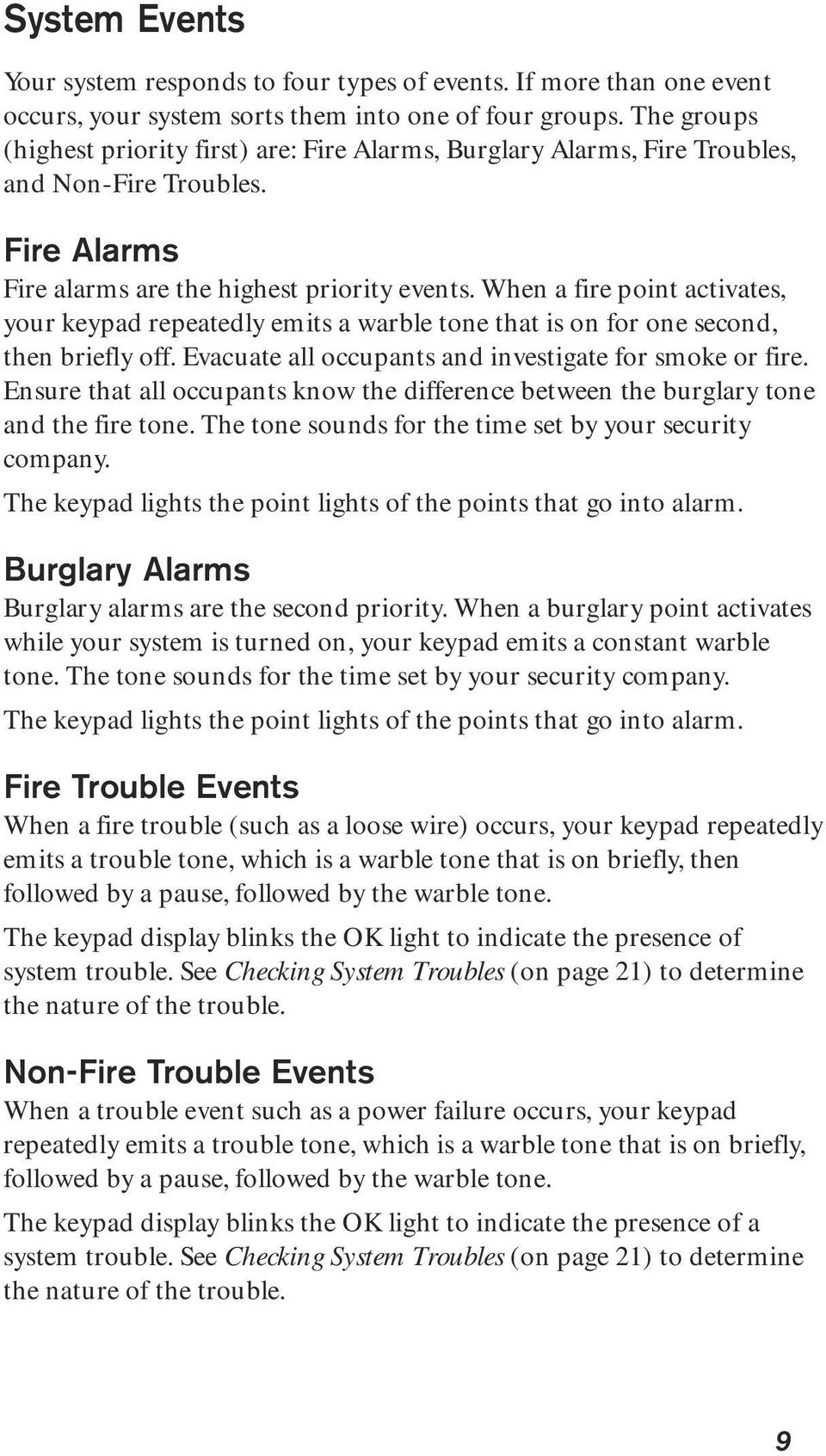 When a fire point activates, your keypad repeatedly emits a warble tone that is on for one second, then briefly off. Evacuate all occupants and investigate for smoke or fire.