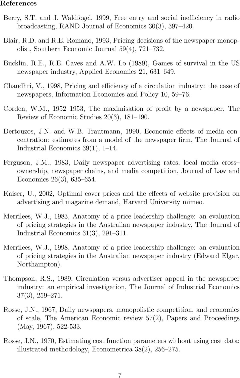 Lo (1989), Games of survival in the US newspaper industry, Applied Economics 21, 631 649. Chaudhri, V.