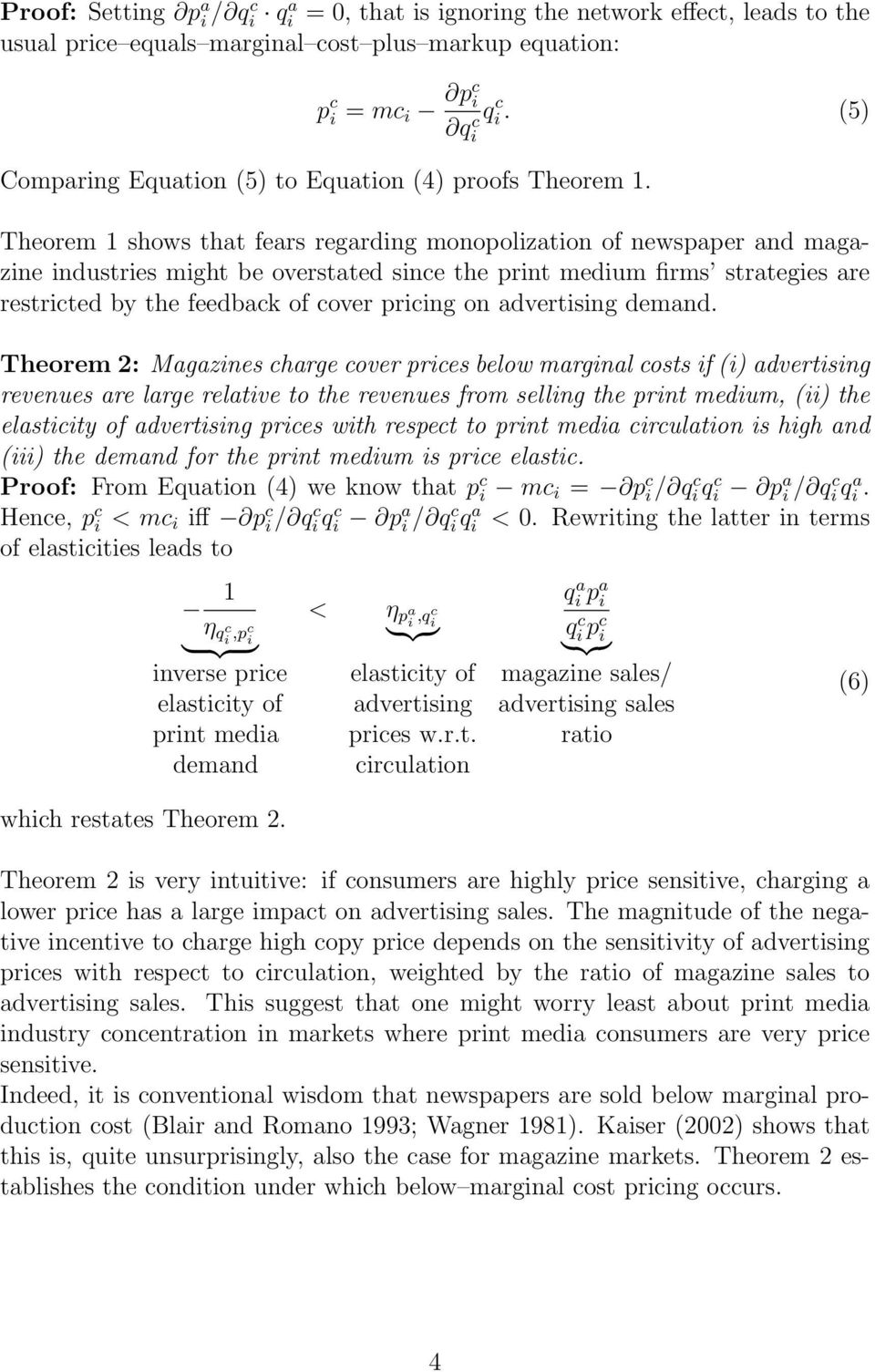 Theorem 1 shows that fears regarding monopolization of newspaper and magazine industries might be overstated since the print medium firms strategies are restricted by the feedback of cover pricing on