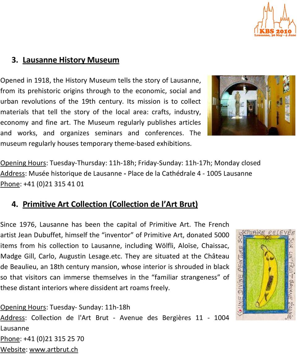 The Museum regularly publishes articles and works, and organizes seminars and conferences. The museum regularly houses temporary theme-based exhibitions.