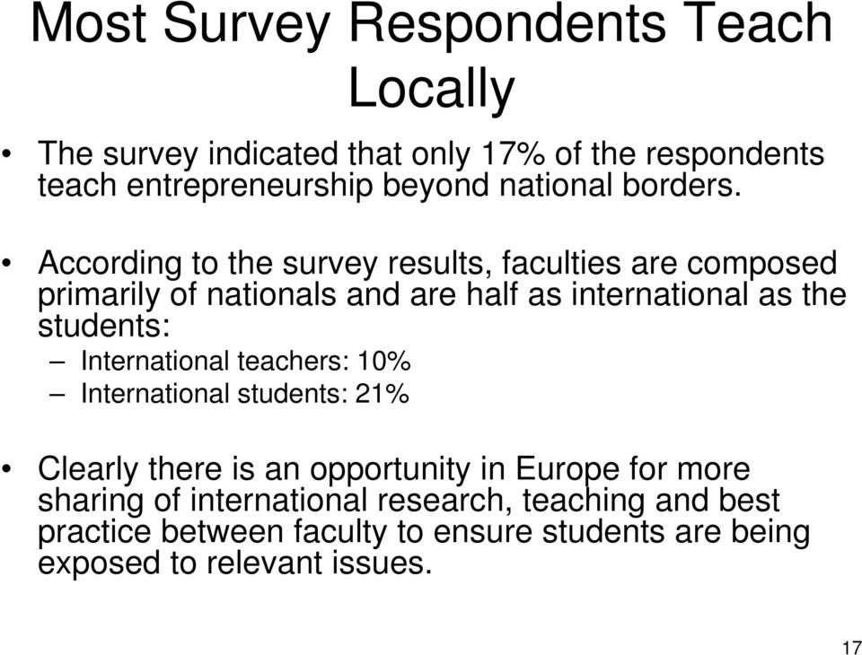 According to the survey results, faculties are composed primarily of nationals and are half as international as the students: